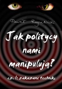 Jak politycy nami manipulują Cz. 1 Zakazane techniki, Paweł Rogaliński
