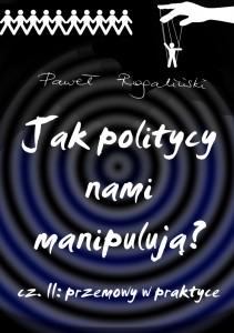 Jak politycy nami manipulują Cz. 2 Przemowy w praktyce, Paweł Rogaliński